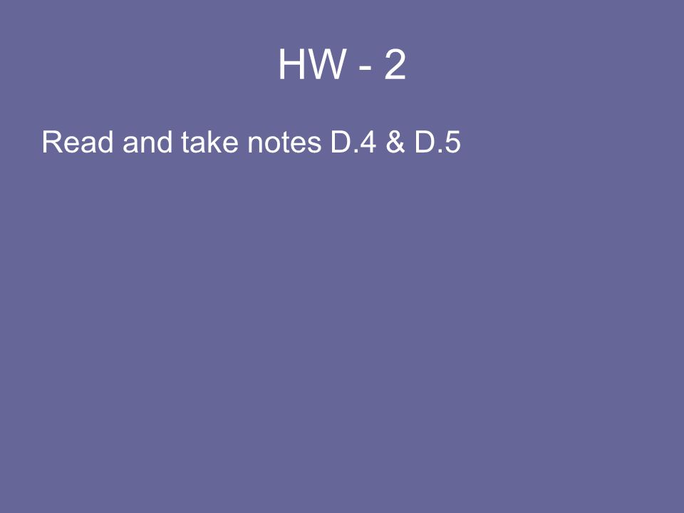 HW - 2 Read and take notes D.4 & D.5