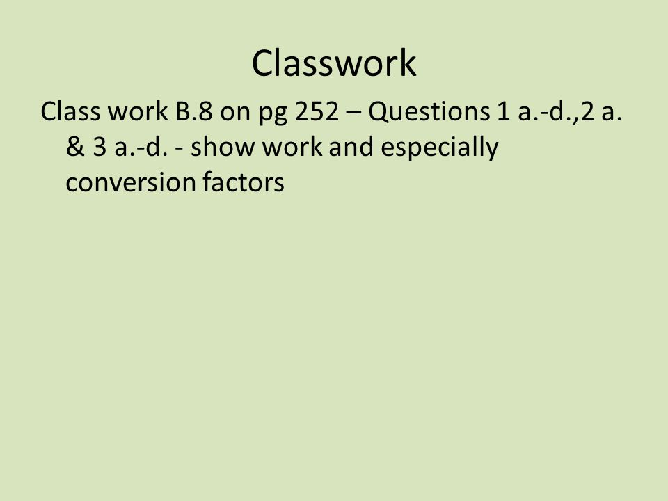 Classwork Class work B.8 on pg 252 – Questions 1 a.-d.,2 a.