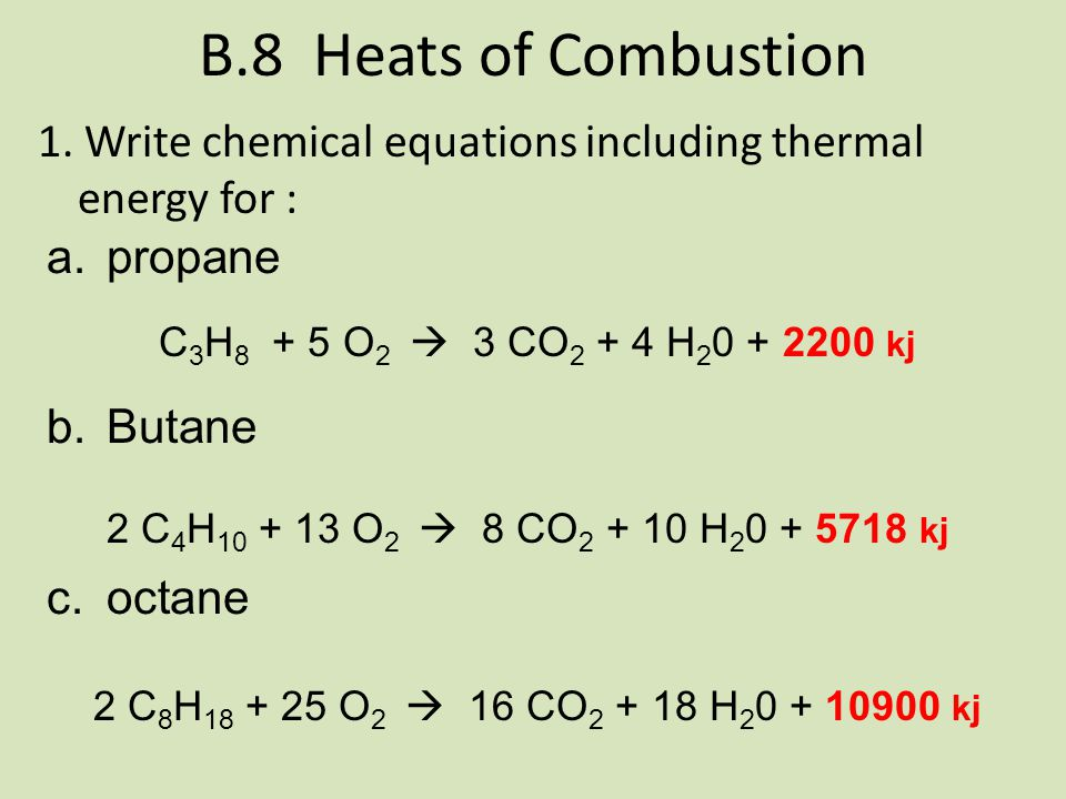 B.8 Heats of Combustion 1. Write chemical equations including thermal energy for : propane. Butane.