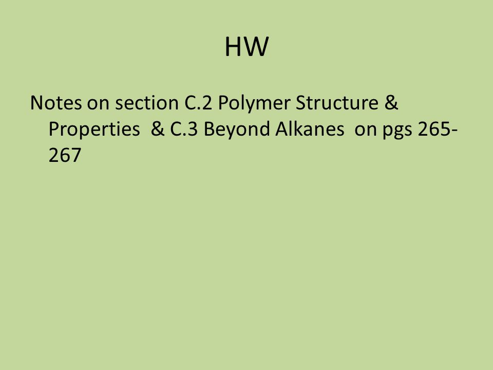 HW Notes on section C.2 Polymer Structure & Properties & C.3 Beyond Alkanes on pgs 265-267 52