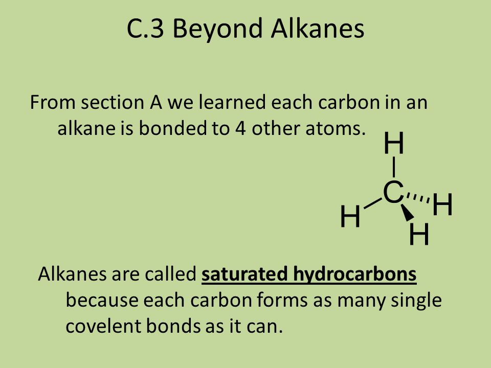 C.3 Beyond Alkanes From section A we learned each carbon in an alkane is bonded to 4 other atoms.
