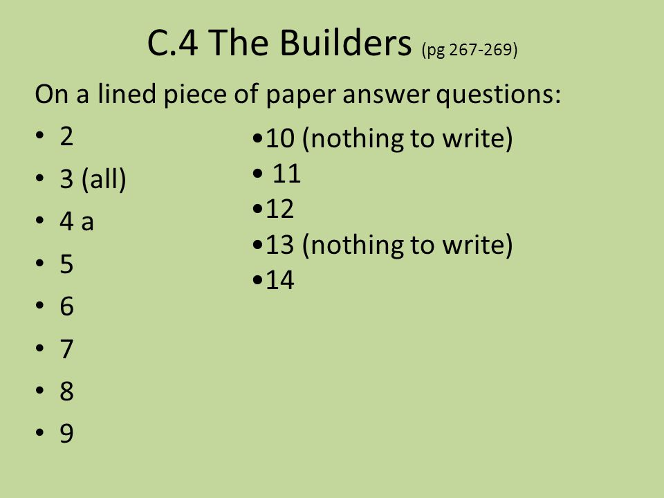 C.4 The Builders (pg 267-269) On a lined piece of paper answer questions: 2. 3 (all) 4 a. 5. 6.