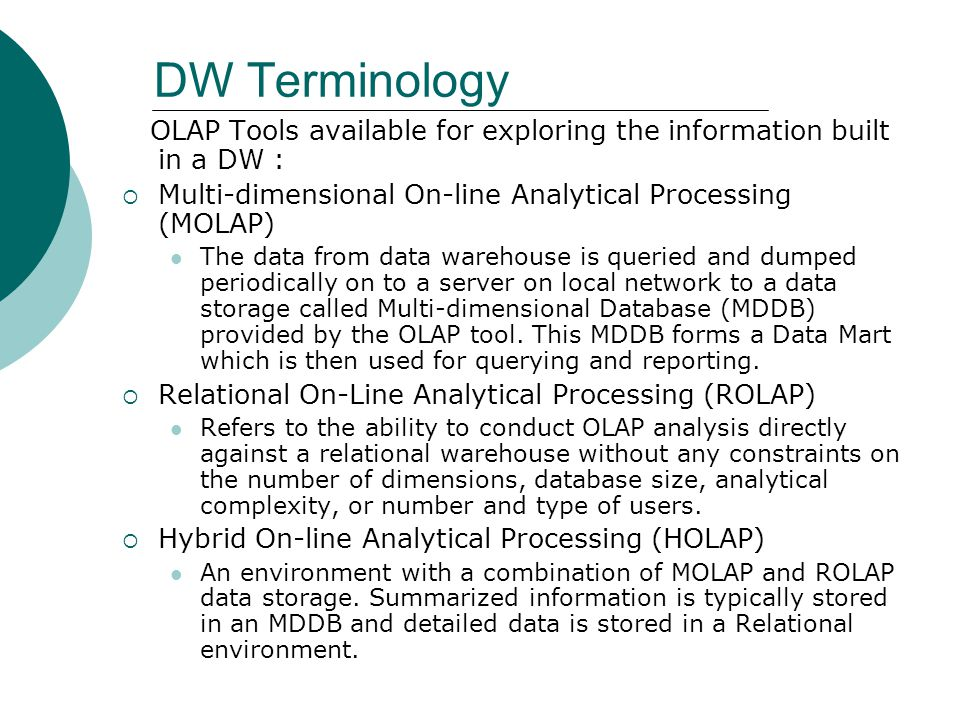 DW Terminology OLAP Tools available for exploring the information built in a DW : Multi-dimensional On-line Analytical Processing (MOLAP)