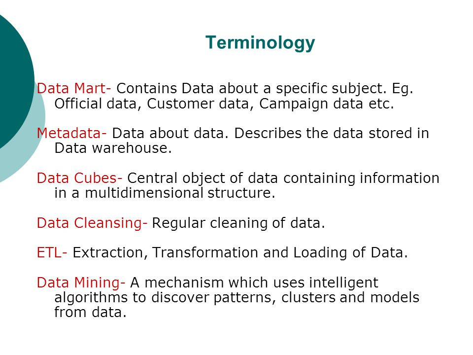 Terminology Data Mart- Contains Data about a specific subject. Eg. Official data, Customer data, Campaign data etc.