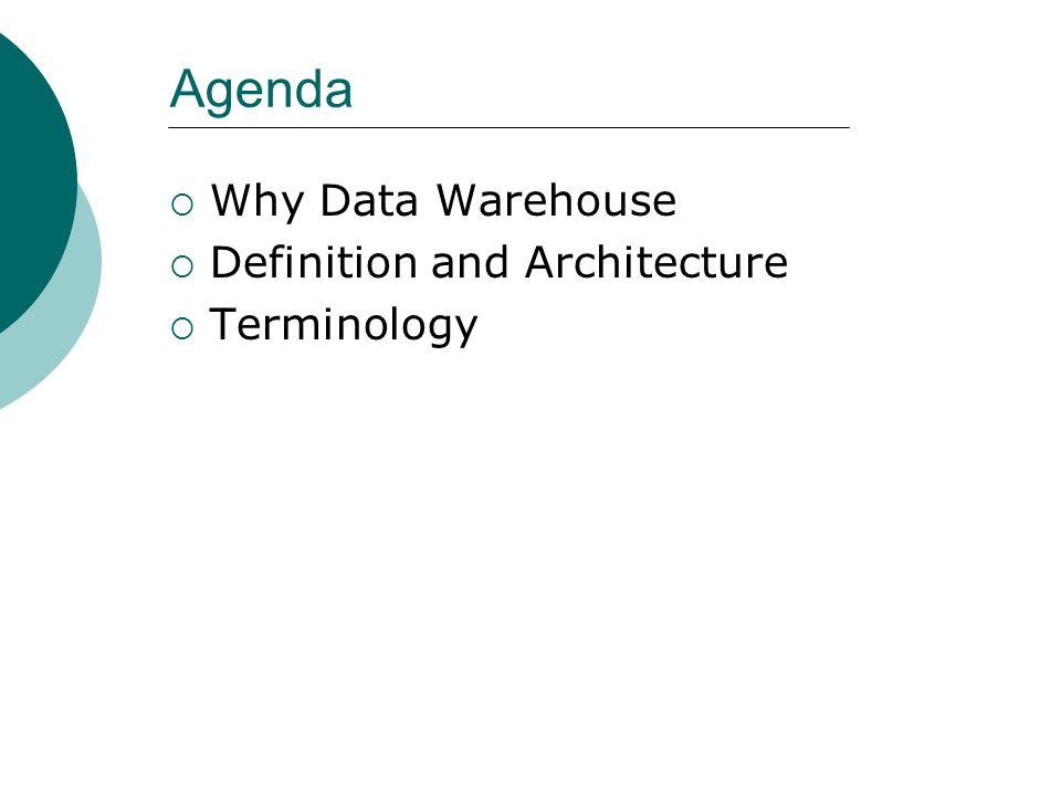 Agenda Why Data Warehouse Definition and Architecture Terminology