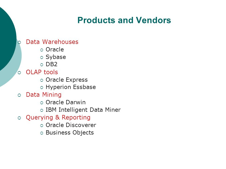 Products and Vendors Data Warehouses OLAP tools Data Mining