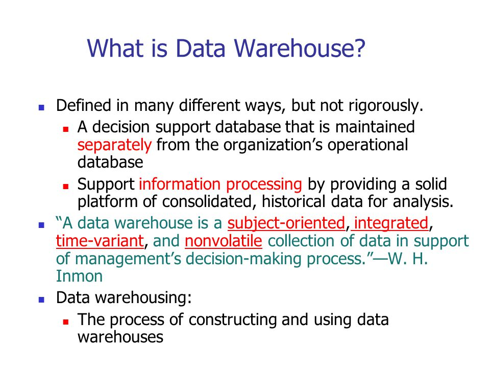 What is Data Warehouse Defined in many different ways, but not rigorously.