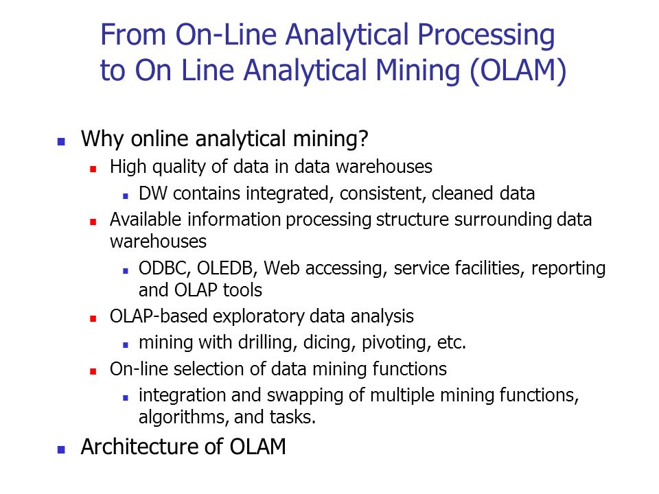 From On-Line Analytical Processing to On Line Analytical Mining (OLAM)