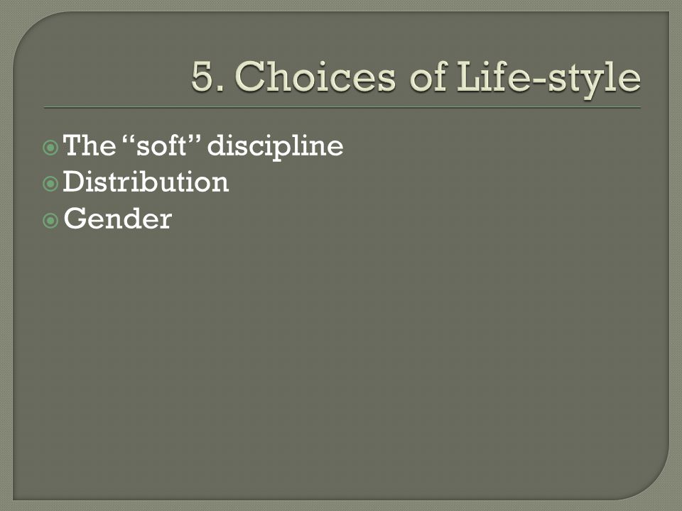 5. Choices of Life-style The soft discipline Distribution Gender