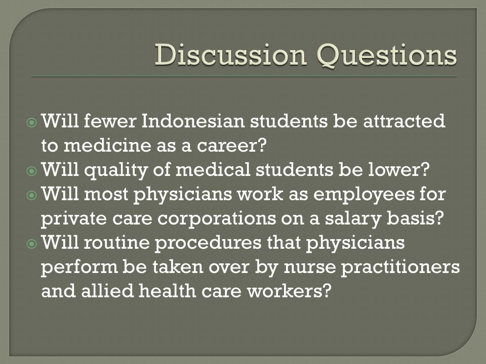 Discussion Questions Will fewer Indonesian students be attracted to medicine as a career Will quality of medical students be lower