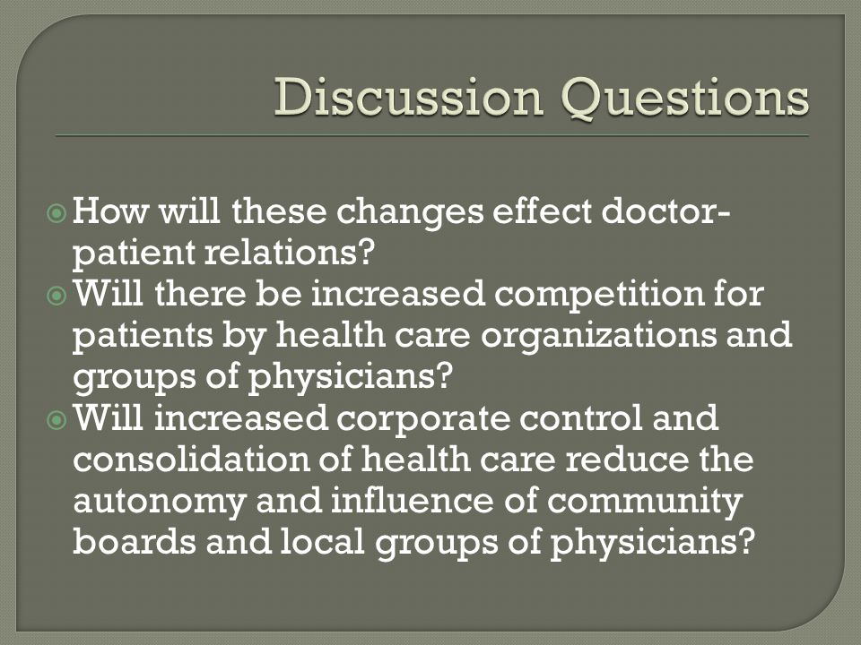 Discussion Questions How will these changes effect doctor-patient relations