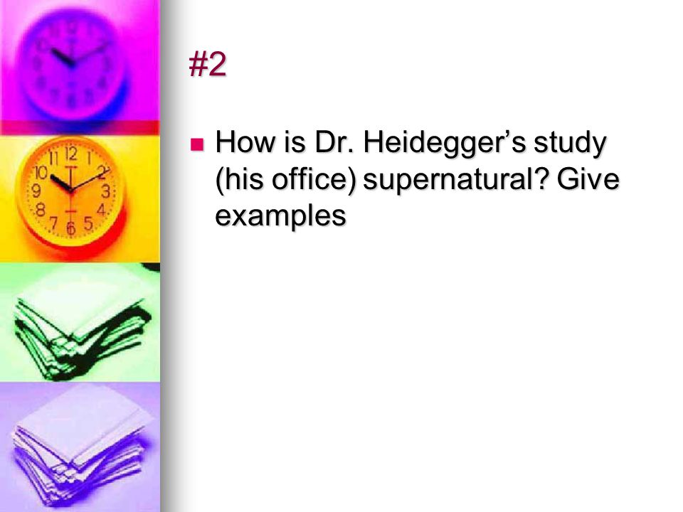 #2 How is Dr. Heidegger's study (his office) supernatural Give examples