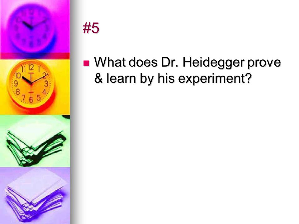 #5 What does Dr. Heidegger prove & learn by his experiment