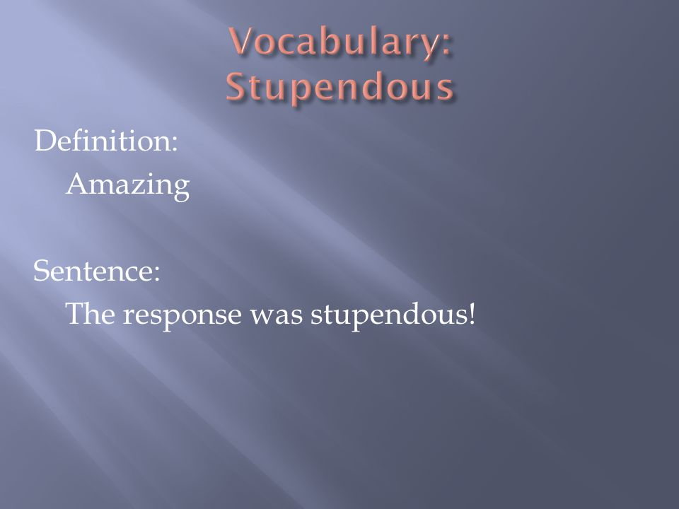 Vocabulary: Stupendous