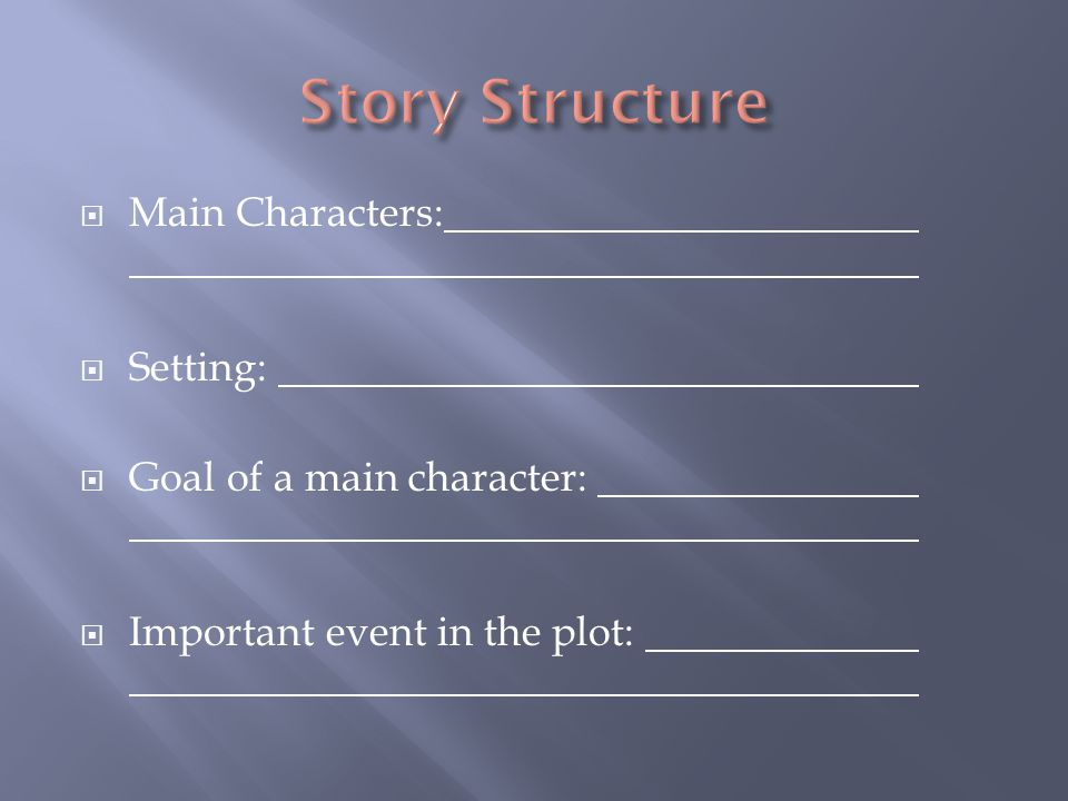 Story Structure Main Characters: Setting: Goal of a main character: