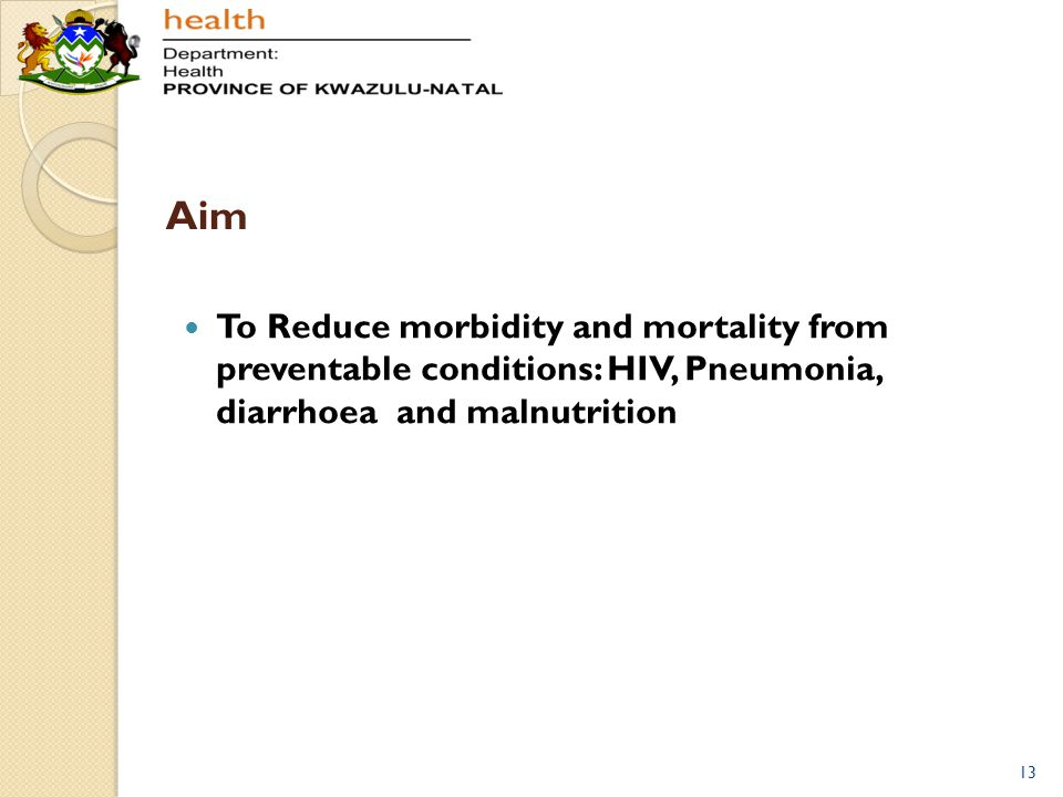 Aim To Reduce morbidity and mortality from preventable conditions: HIV, Pneumonia, diarrhoea and malnutrition.