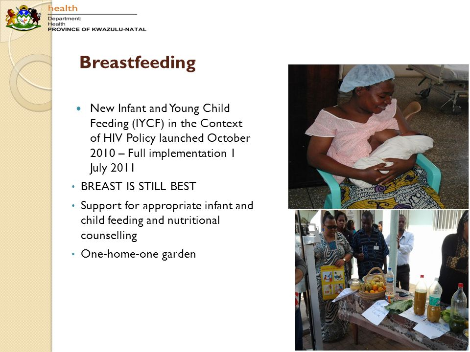Breastfeeding New Infant and Young Child Feeding (IYCF) in the Context of HIV Policy launched October 2010 – Full implementation 1 July 2011.