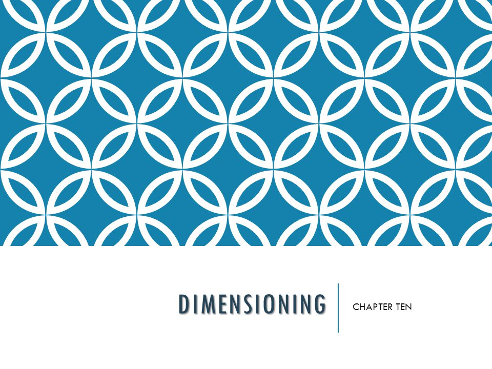 DIMENSIONING CHAPTER TEN