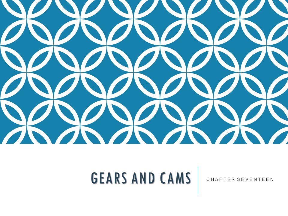 GEARS AND CAMS C H A P T E R S E V E N T E E N