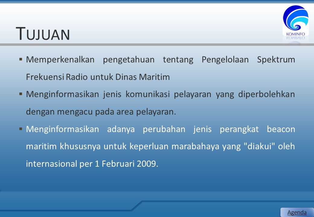 Tujuan Memperkenalkan pengetahuan tentang Pengelolaan Spektrum Frekuensi Radio untuk Dinas Maritim.