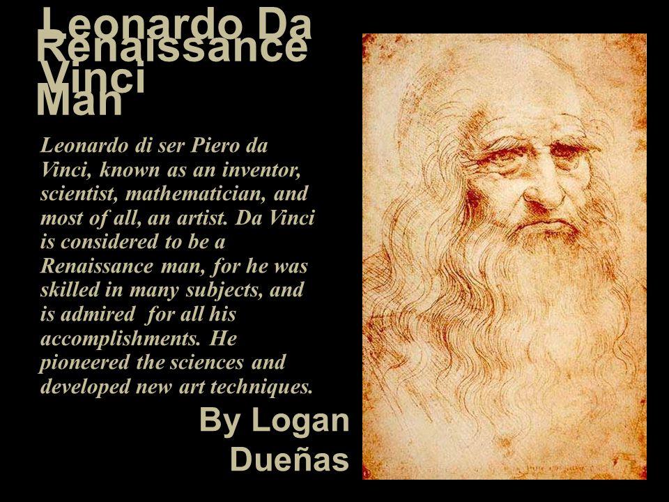 Leonardo Da Vinci Renaissance Man By Logan Dueñas