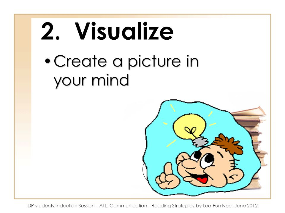 2. Visualize Create a picture in your mind