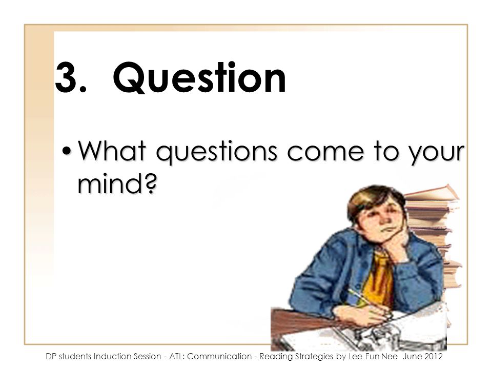 3. Question What questions come to your mind