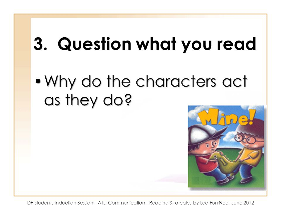 3. Question what you read Why do the characters act as they do