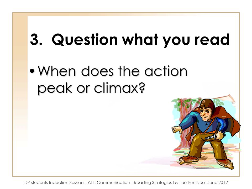 3. Question what you read When does the action peak or climax