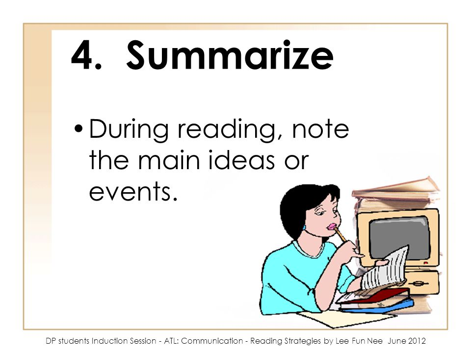 4. Summarize During reading, note the main ideas or events.