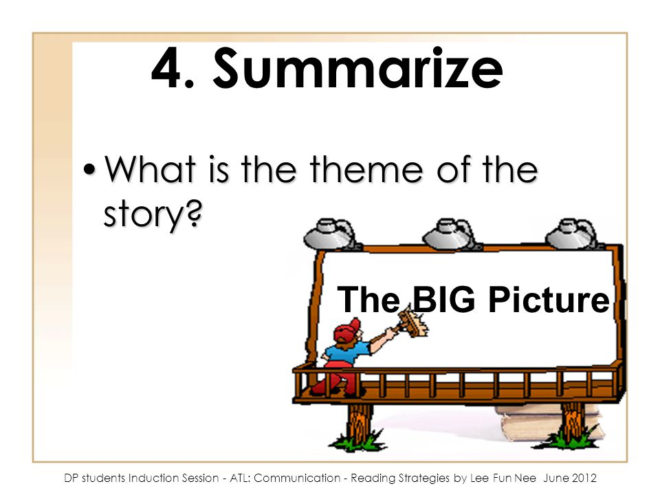 4. Summarize What is the theme of the story The BIG Picture