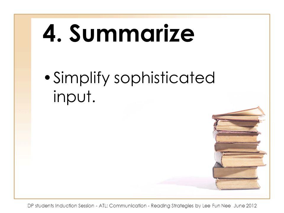 4. Summarize Simplify sophisticated input.