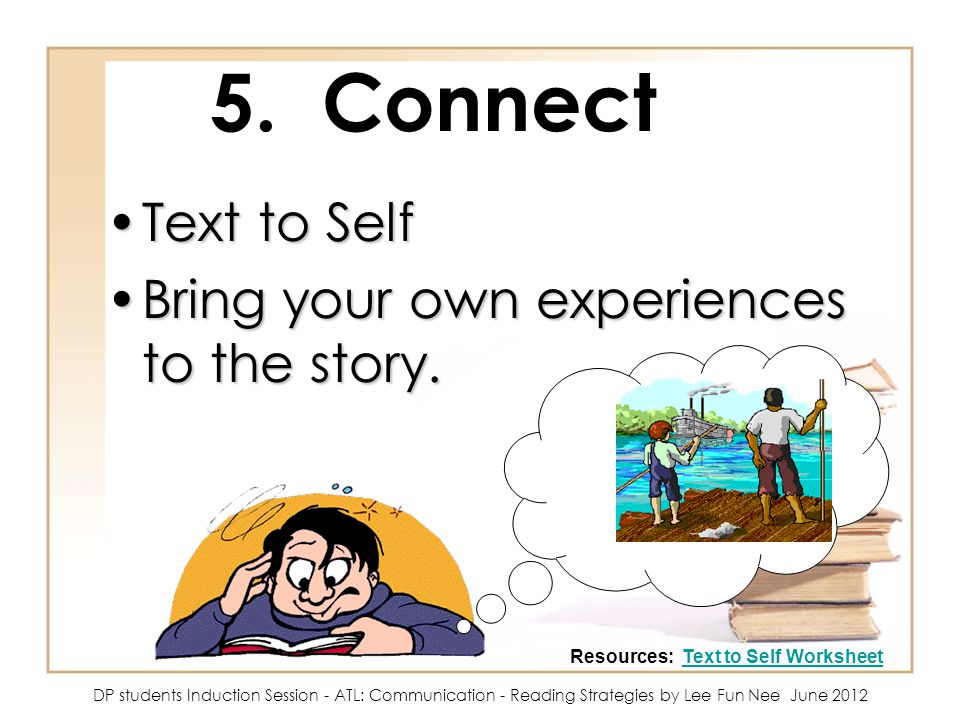 5. Connect Text to Self Bring your own experiences to the story.