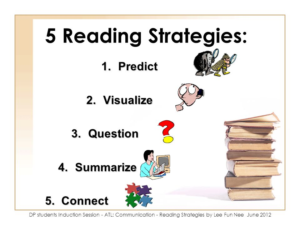 5 Reading Strategies: Predict Visualize Question Summarize 5. Connect