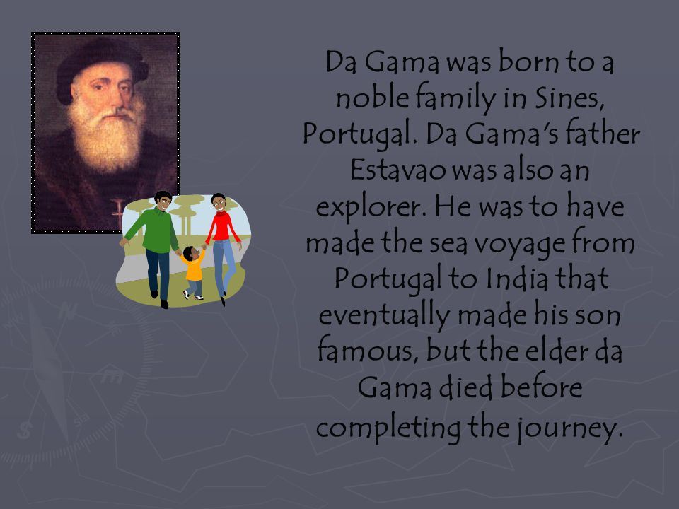 Da Gama was born to a noble family in Sines, Portugal