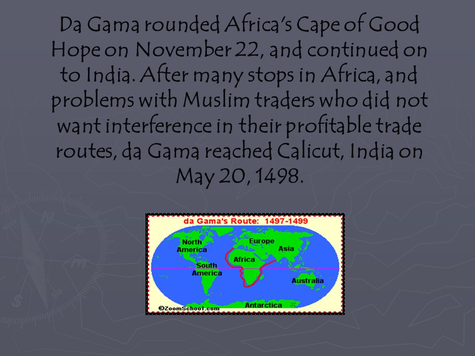 Da Gama rounded Africa s Cape of Good Hope on November 22, and continued on to India.