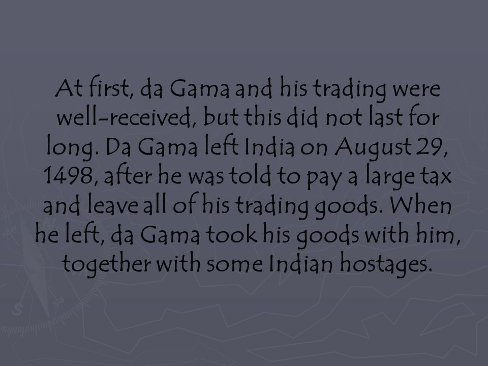 At first, da Gama and his trading were well-received, but this did not last for long.