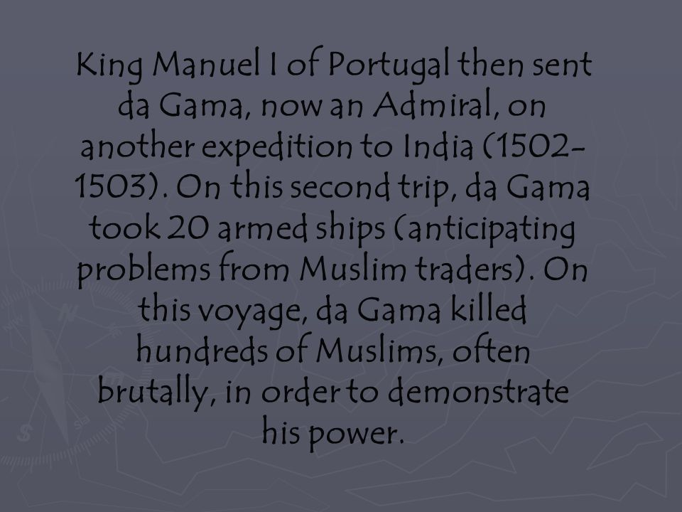 King Manuel I of Portugal then sent da Gama, now an Admiral, on another expedition to India (1502-1503).