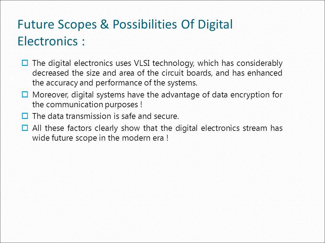 Future Scopes & Possibilities Of Digital Electronics :