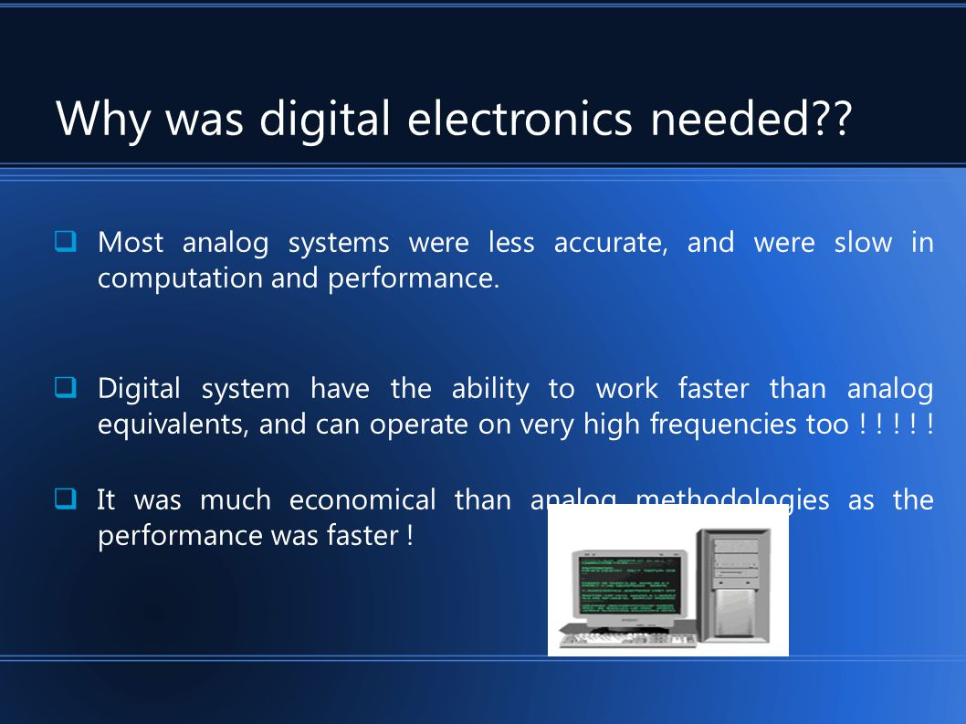 Why was digital electronics needed