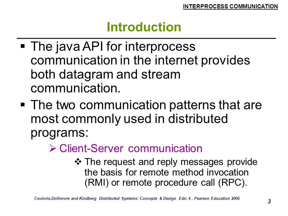 Introduction The java API for interprocess communication in the internet provides both datagram and stream communication.