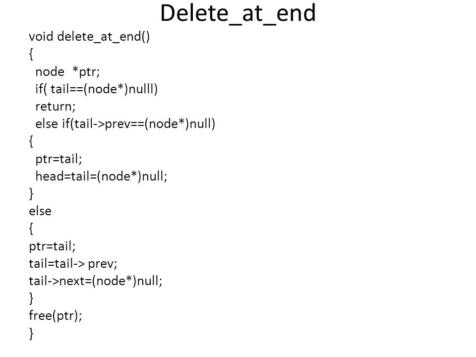 Delete_at_end void delete_at_end() { node *ptr;