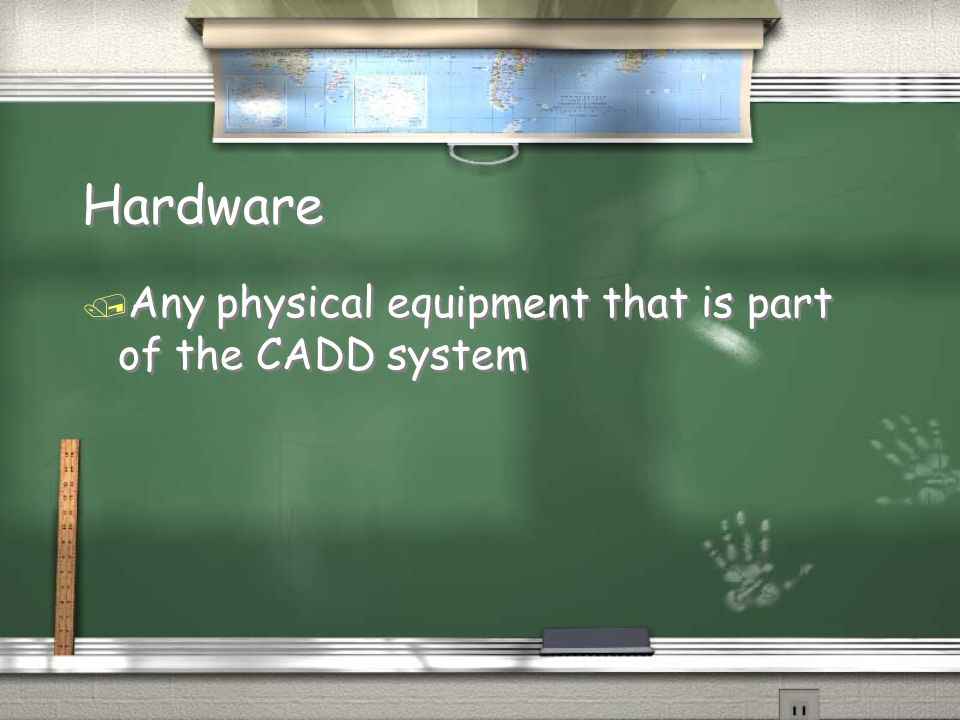 Hardware Any physical equipment that is part of the CADD system