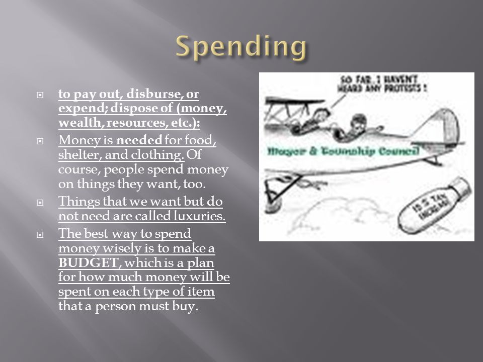 Spending to pay out, disburse, or expend; dispose of (money, wealth, resources, etc.):