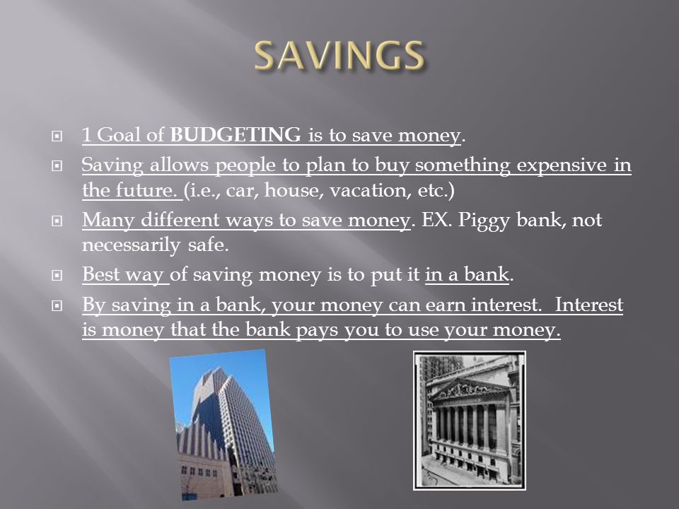 SAVINGS 1 Goal of BUDGETING is to save money.