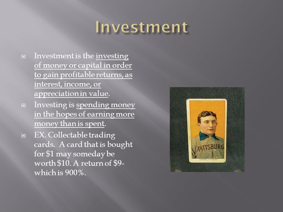 Investment Investment is the investing of money or capital in order to gain profitable returns, as interest, income, or appreciation in value.