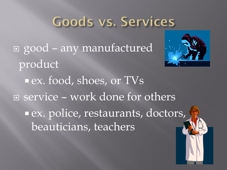 Goods vs. Services good – any manufactured product