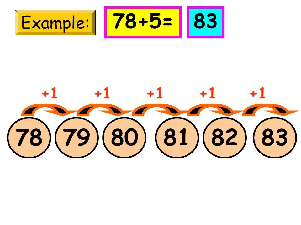 78+5= 83 Example: +1 +1 +1 +1 +1 78 79 80 81 82 83