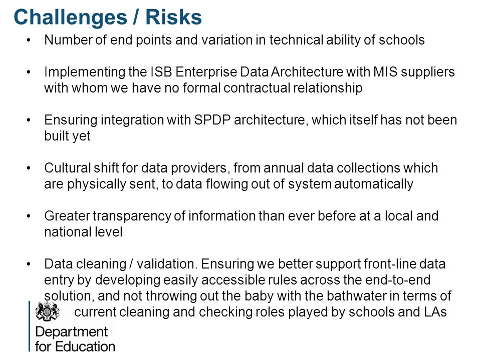 Challenges / Risks Number of end points and variation in technical ability of schools.