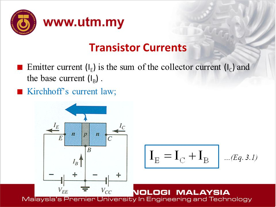 Transistor Currents Emitter current (IE) is the sum of the collector current (IC) and the base current (IB) .